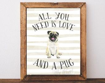 Pug Print, All you need is love and a dog, and a pug, Pug Gifts, Pug Wall Art, Dog Lover Gift, Dog Print, Pug Dog, Pug Poster, Pug Life,