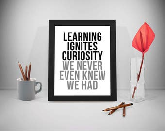 Learning Ignites Curiosity, Learning Printable Quotes, Ignites Sayings, Curiosity Print Art, Education Inspirational Prints