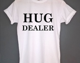 Hug dealer t shirt hug dealer top tee hug dealer tshirt hug dealer shirt hug t shirt hug shirt hug top tee hug tshirt gift for teens tumblr