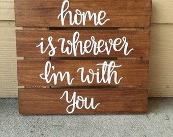 Custom Wood Sign | Home Is Wherever I'm With You Wood Sign | Rustic Decor | Custom Sign | Home Decor | Home Sign | Family Sign | Wall Decor