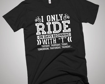 I Only Ride Bicycle On Days Beginning with T T-Shirt