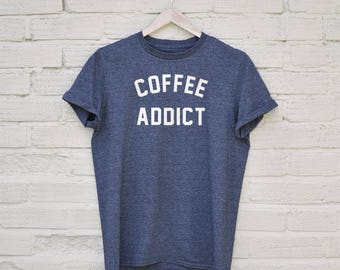 Coffee Addict Tshirt - funny coffee shirt, coffee gifts gifts for coffee lovers, womens coffee t shirt, funny coffee quote, coffee prints