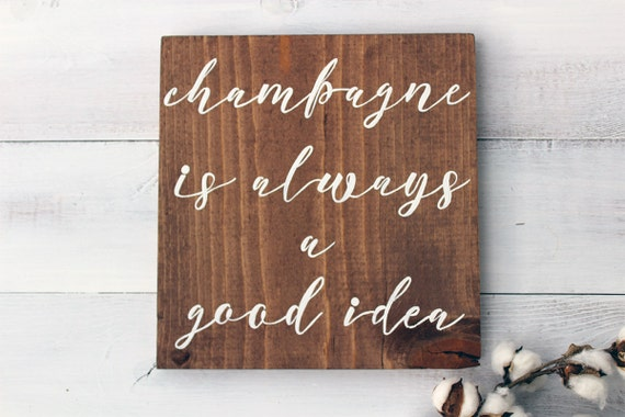 Champagne Is Always A Good Idea, Gifts for Her, Christmas Gift Idea Rustic Wedding Signs Wedding Signs, Rustic Home Decor, Rustic Wall Decor