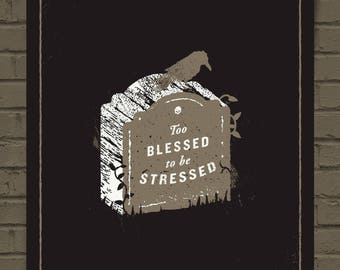 Tombstone #Blessed Screen-Printed Art Print // Too Blessed To Be Stressed