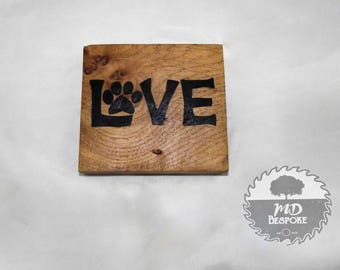Love - Sign- plaque - animal lover - Oak -paw print - Freestanding - home - shelf - mantel piece - Hand Written
