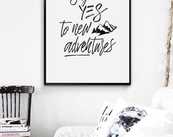 Say Yes to New Adventures Printable Quote Print, Printable Poster Inspirational Quote Typography Art Print Black and White Motivational Type