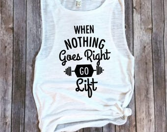 When Nothing Goes Right Go Lift Muscle Workout Tank - Gym Shirt - Crossfit