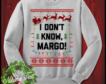 I Don't Know Margo Crewneck Sweater Funny Ugly Christmas Sweater T-Shirt Xmas Vacation Gift For Brother Sister Boyfriend Girlfriend