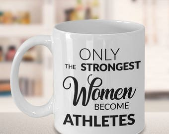 Sports Gift - Gift for Athletic Woman - Athlete Gifts - Athlete Mug - Only the Strongest Women Become Athletes Coffee Mug
