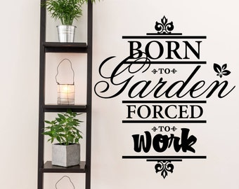 Born to Garden Forced to Work Farm and Garden Vinyl Wall Quote