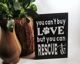 You can't buy LOVE but you can RESCUE IT | Wall Decor | Home Decor | Dog Lover | Cat Lover | Rescue Pet | Rescue | Animal | Pet | Dog | Cat