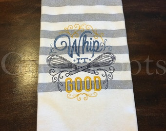 """Embroidered Towel . Kitchen Towel """"Whip it Good"""""""