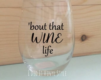 Wine glass. Quoted 15oz Stemless wine glass- Bout that Wine Life- Stemless wine glasses for her- Wine Life- Wine Lovers- mother's day gifts
