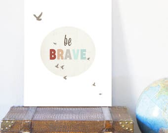 Be Brave 11x14 Inspirational Art Print, Nursery Art, Nursery Wall Art, Kid's Art, Kid's Decor, Gender Neutral Nursery