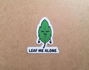 Leaf Me Alone - Available as a Sticker or Magnet in Glossy Clear, Matte, or Vinyl