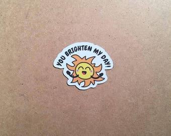 You Brighten My Day! - Magnet or Sticker Vinyl Decal Nature Puns Sun Pun Sun Sticker Refrigerator Magnet Laptop Decal