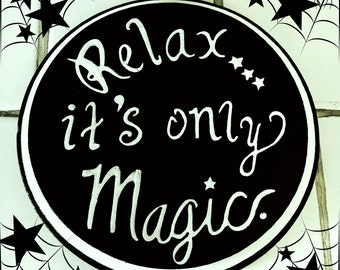 Relax It's Only Magic Wall Alter Witch Decor The Craft Coven Fun Gift Witchcraft Halloween