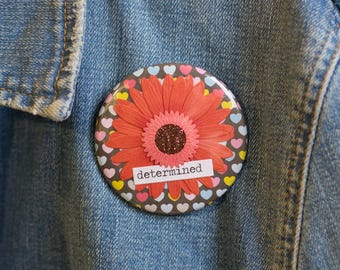 "Cheapie button! ""Determined"" 2.25"" Button With Red Sunflower!"