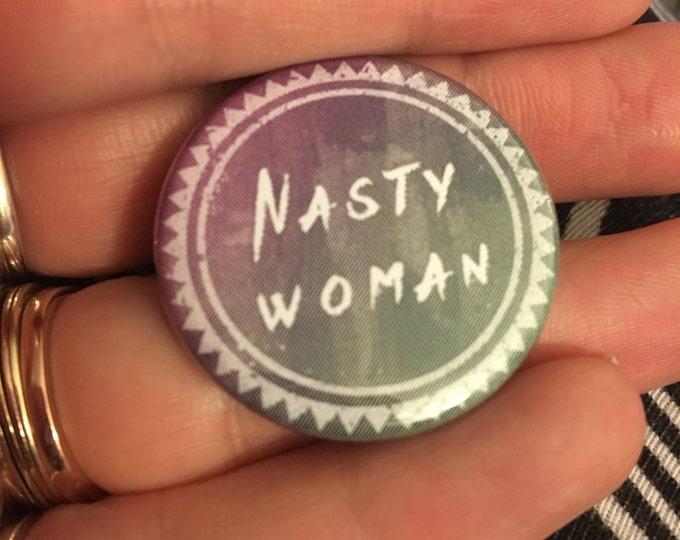 10 Pack of Nasty Woman Buttons or Magnets 1.25""