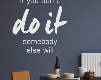 Do It or Somebody Else Will Decal, Vinyl Wall Lettering, Vinyl Wall Decals, Vinyl Letters, Motivational Decal, Wall Quotes, Office Quote