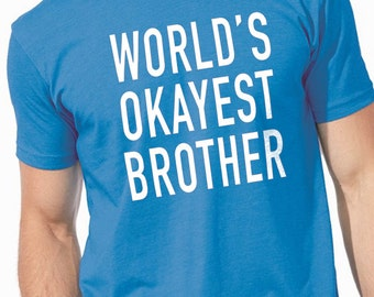 Brother Shirt World's Okayest Brother Mens T Shirt tshirt Brother Shirt Great Brother Gift  for Brother Funny Shirt