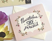 She Persisted - Encouragement Card - Gift for woman boss - Nevertheless She - Girl Power - Nasty Woman - Boss lady Gift