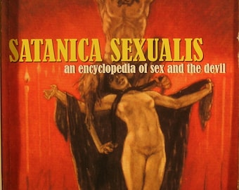 Satanica Sexualis: Sex and the Devil - An Encyclopedia of Sexual Black Magic and Satan - Illustrated Guide