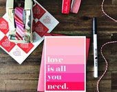 Love Is All You Need - Valentine with coordinating red envelope - perfect for significant other, children, friends, teacher