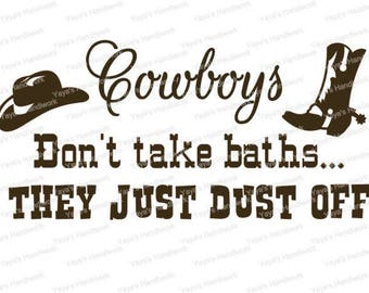 SVG -Cowboys don't take baths they just dust off - Digital file - INSTANT DOWNLOAD - svg, silhouette studio, png & pdf