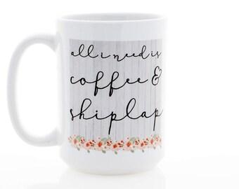 Shiplap Mug. All I Need is Coffee & Shiplap. Farmhouse Decor.