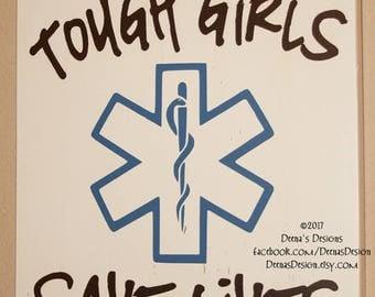 Female EMT Sign, Female Paramedic Sign, EMS Decor, Custom Wood Sign, First Responder Sign, Female EMT, Tough Girls - Tough Girls Save Lives