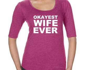 Womens Tri-Blend Scoop Neck Half Sleeve, Tri Blend, Okayest Wife Ever Tshirt, Gift for Wife, Tee, Funny Tshirt, Funny T Shirt for Wife