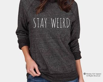 Stay WEIRD Champ Sweatshirt Alternative Apparel long sleeve shirt