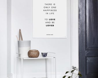 There is only one happiness in life to love and be loved - Home Decor  - Quote Print - Digital Print - Motivation Print - George Sand