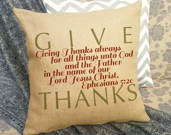 Give Thanks Scripture Pillow -Giving Thanks Always for all Things unto God and the Father -Ephesians 5:20 -Bible Verse Burlap Pillow SPS-166