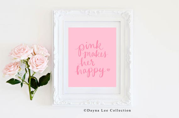 Pink Makes Her Happy - Dayna Lee Collection Inspirational Quote Hand Lettered Art Print