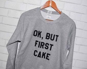 OK But First Cake Sweatshirt