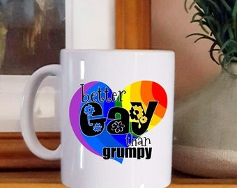 Better Gay Than Grumpy Mug