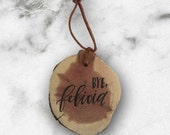 Bye Felicia Ornament- Hand painted - Cedar Wood -  Ready to Ship