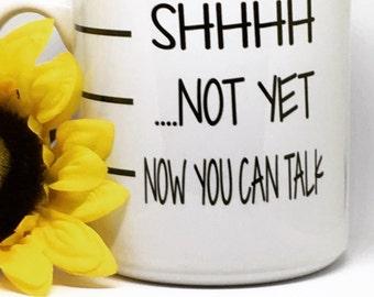 Shhhhh, not yet, now you can talk coffee mug, coffee lover, funny mug, night owl coffee cup, need coffee, coffee first, witty saying mug