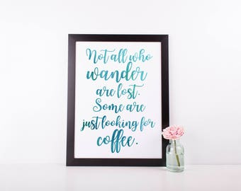 Not All Who Wander Are Lost, Some Are Looking For Coffee | Teal Quote Print | Modern Calligraphy | Instant Download Wall Art