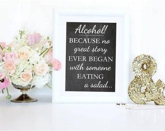 Wedding Bar Sign - Alcohol Because No Great Story Began With Salad Bar Sign - Party Bar Print- Funny Bar Print - 5x7 - Digital - Printable