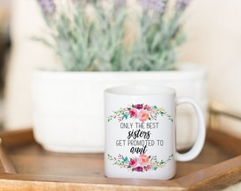 Only the Best Sisters Get Promoted to Aunt Pregnancy Annoucement Mug   Pregnancy Reveal   New Aunt Gift   Sister Mug   Gift for Sister