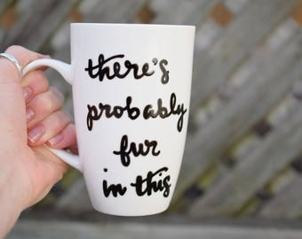"Funny Cat Mug, ""there's probably fur in this"", Coffee Mug, Cat Lover Mug, Cat Decor"