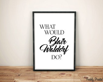 What Would Blair Waldorf Do Print, Printable Wall Art, Womens Gift, Gossip Girl Quote, Funny Quotes, Motivating Quotes, Typography Prints