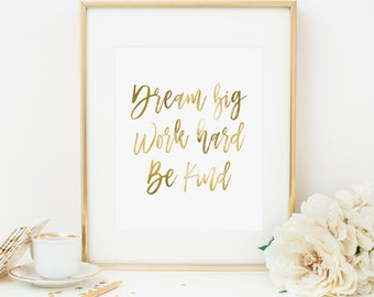 Dream Big Work Hard Be Kind Printable Quote Print Inspirational Wall Art Positive Quotes Positive Inspiration Motivational Quote Gold Foil