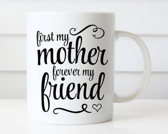 Mom mug, first my mother, forever my friend, Mother's Day Mug, Mother's Day Gift, Gift for Mom, Gift from Daughter, Mom from Son