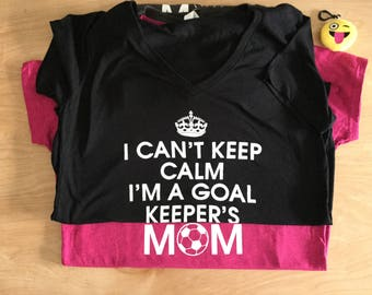 Soccer! I Can't Keep Calm, I'm a Goal Keepers Mom!'  Female, cotton, soft, graphic T-shirt/Apparel.