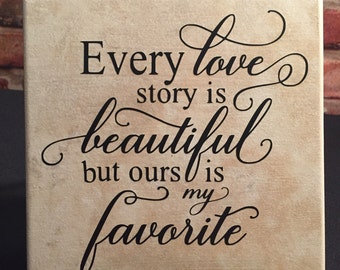 6x6 ceramic tile with stand.  Every love story is beautiful.  But ours is my favorite.