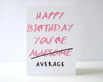 Happy Birthday You're Average Greetings Card